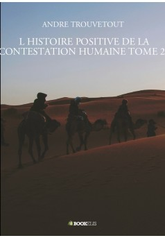 L HISTOIRE POSITIVE DE LA CONTESTATION HUMAINE TOME 23