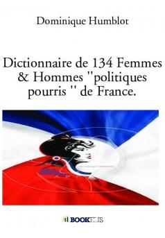 Dictionnaire de 134 Femmes & Hommes ''politiques pourris '' de France.