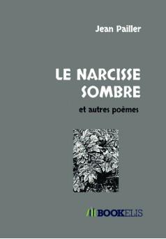 LE NARCISSE SOMBRE et autres poèmes