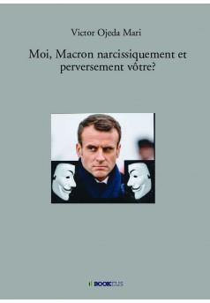 Moi, Macron narcissiquement et perversement vôtre…