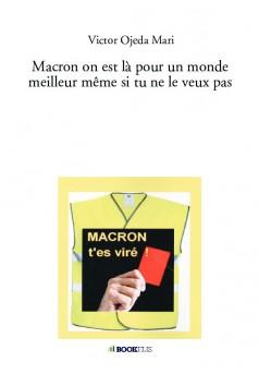 Macron on est là pour un monde meilleur même si tu ne le veux pas - Couverture de livre auto édité