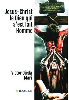 Jesus-Christ le Dieu qui s'est fait Homme - Couverture de livre auto édité