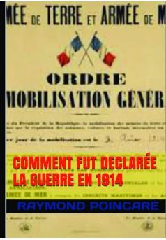 COMMENT FUT DÉCLARÉE LA GUERRE DE 1914