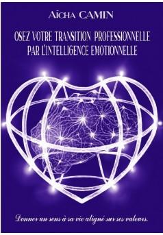 OSEZ VOTRE TRANSITION PROFESSIONNELLE PAR L'INTELLIGENCE EMOTIONNELLE - Couverture de livre auto édité