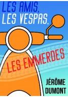 Couverture du livre autoédité Les amis, les Vespas, les emmerdes