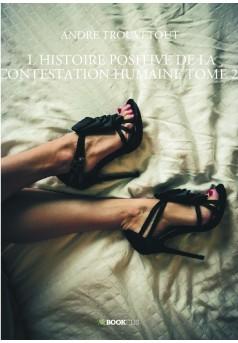 L HISTOIRE POSITIVE DE LA CONTESTATION HUMAINE TOME 27