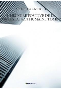 L HISTOIRE POSITIVE DE LA CONTESTATION HUMAINE TOME 29