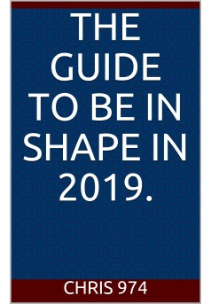 The guide to be in shape in 2019. - Couverture Ebook auto édité
