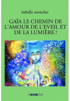 GAÏA LE CHEMIN DE L'AMOUR DE L'EVEIL ET DE LA LUMIÈRE !