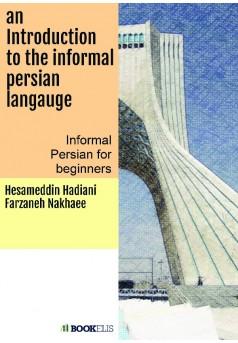 An Introduction the informal Persian langauge  - Couverture de livre auto édité