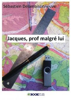 Jacques, prof malgré lui - Couverture de livre auto édité