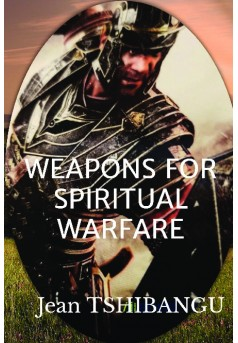 WEAPONS FOR SPIRITUAL WARFARE