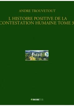 L HISTOIRE POSITIVE DE LA CONTESTATION HUMAINE TOME 33