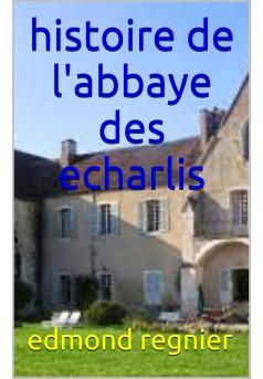 histoire de l'abbaye des écharlis - Couverture de livre auto édité