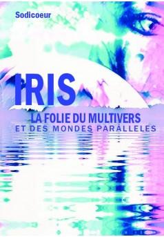 IRIS, LA FOLIE DU MULTIVERS ET DES MONDES PARALLELES - Couverture de livre auto édité