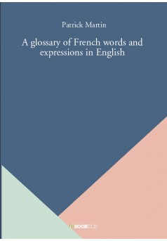 A glossary of French words and expressions in English - Couverture de livre auto édité