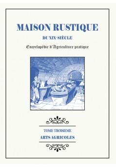 MAISON RUSTIQUE DU XIXe SIÈCLE - Tome 3 - Arts Agricoles