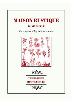 MAISON RUSTIQUE DU XIXe SIÈCLE - Tome 5 - Horticulture