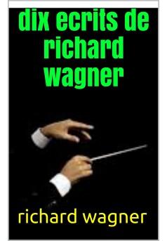 dix écrits de richard wagner - Couverture de livre auto édité