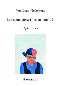 Laissons pisser les urinoirs ! - Couverture de livre auto édité