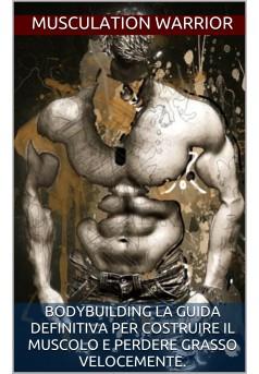 Bodybuilding la guida definitiva per costruire il muscolo - Couverture Ebook auto édité