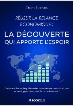 REUSSIR LA RELANCE ECONOMIQUE : LA DECOUVERTE QUI APPORTE L'ESPOIR - Couverture de livre auto édité
