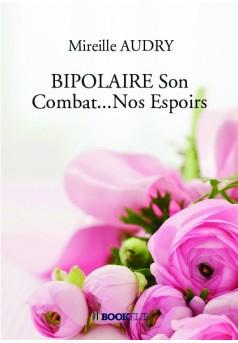 BIPOLAIRE Son Combat...Nos Espoirs - Couverture de livre auto édité