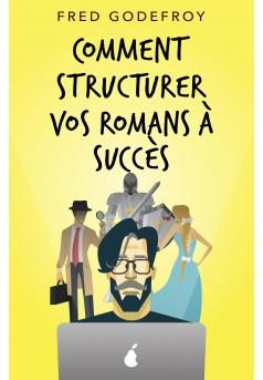 Comment structurer vos romans à succès - Couverture de livre auto édité