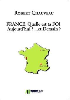 FRANCE, Quelle est ta FOI  Aujourd'hui ? ...et Demain ? - Couverture de livre auto édité