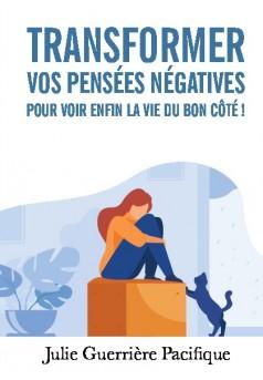 Transformer mes pensées négatives pour voir enfin la vie du bon côté ! - Couverture de livre auto édité