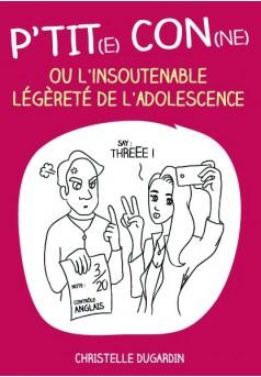 P'tit(e) con(ne) ou l'insoutenable légèreté de l'adolescence - Couverture de livre auto édité