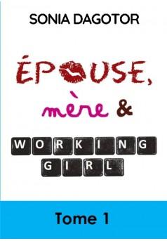 EPOUSE, MERE ET WORKING GIRL - TOME 1 - Couverture de livre auto édité