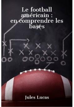 Le football américain - en comprendre les bases - Couverture Ebook auto édité
