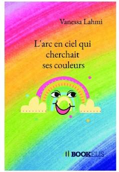 L'arc en ciel qui cherchait ses couleurs - Couverture de livre auto édité