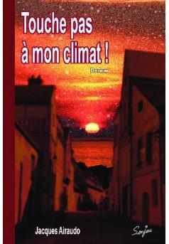Touche pas à mon climat ! - Couverture de livre auto édité