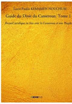 Guide du Droit du Cameroun. Tome 1 - Couverture de livre auto édité