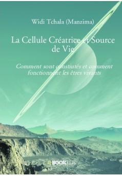 La Cellule Créatrice et Source de Vie - Couverture de livre auto édité