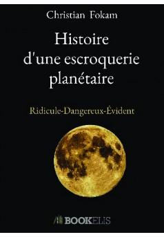 Histoire d'une escroquerie planetaire - Couverture de livre auto édité