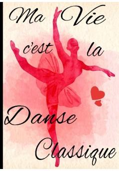 Ma vie c'est la danse classique - Couverture de livre auto édité