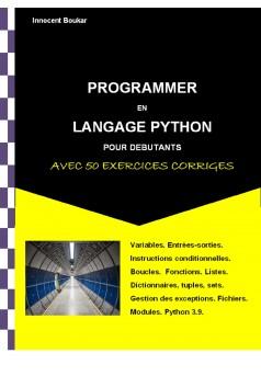 PROGRAMMER EN LANGAGE PYTHON POUR DEBUTANTS AVEC 50 EXERCICES CORRIGES - Couverture Ebook auto édité