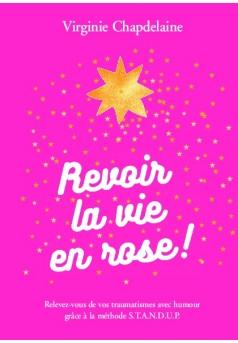 Revoir la vie en rose ! - Couverture de livre auto édité