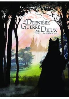 La Délégation : LA DERNIÈRE GUERRE DES DIEUX, tome 1 - Couverture de livre auto édité