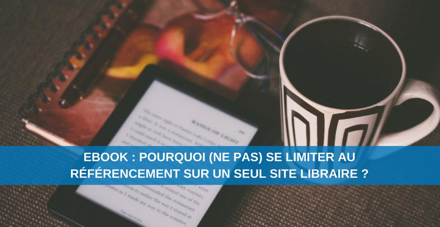 Ebook : pourquoi (ne pas) se limiter au référencement sur un seul site libraire ?