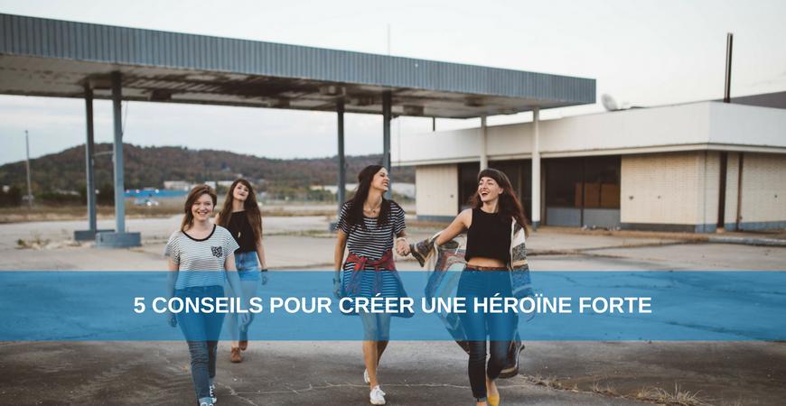 5 conseils pour créer une héroïne forte