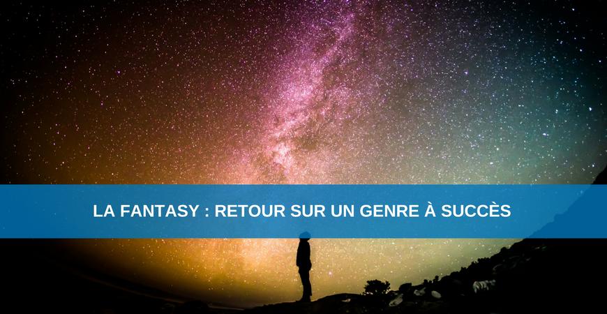 La Fantasy : retour sur un genre à succès
