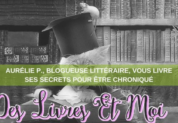 Aurélie P., blogueuse littéraire, vous livre ses astuces pour être chroniqué !
