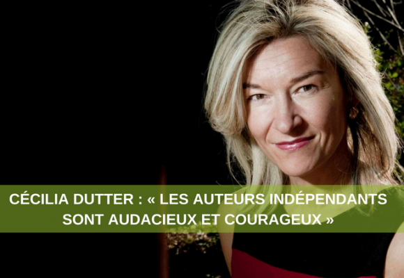 """Cécilia Dutter : """"les auteurs indépendants sont audacieux et courageux"""""""