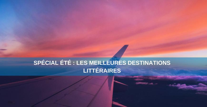 Spécial été :  les meilleures destinations littéraires