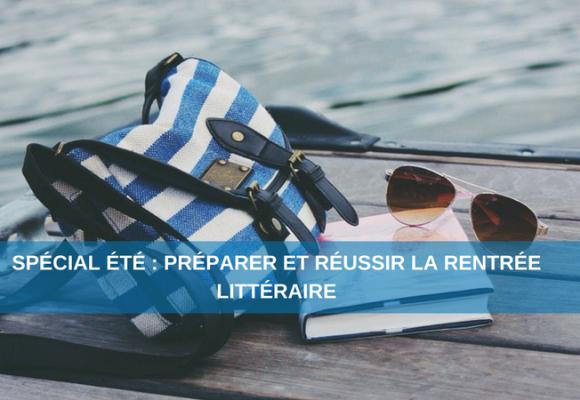 Spécial été : préparer et réussir la rentrée littéraire