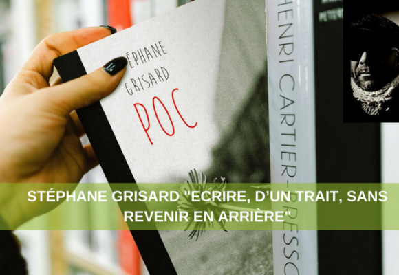 """Stéphane Grisard """"Ecrire, d'un trait, sans revenir en arrière"""""""